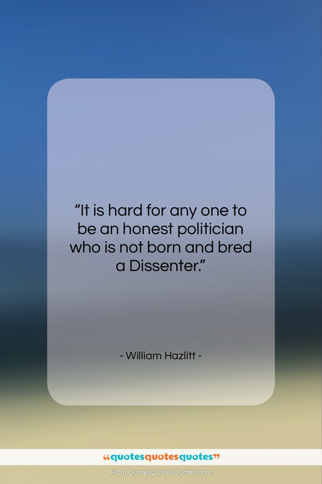 """William Hazlitt quote: """"It is hard for any one to…""""- at QuotesQuotesQuotes.com"""