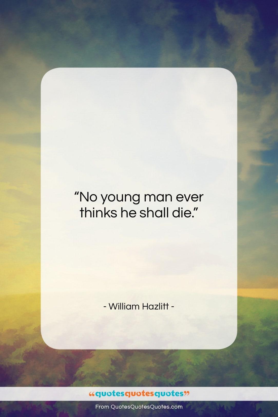 "William Hazlitt quote: ""No young man ever thinks he shall…""- at QuotesQuotesQuotes.com"