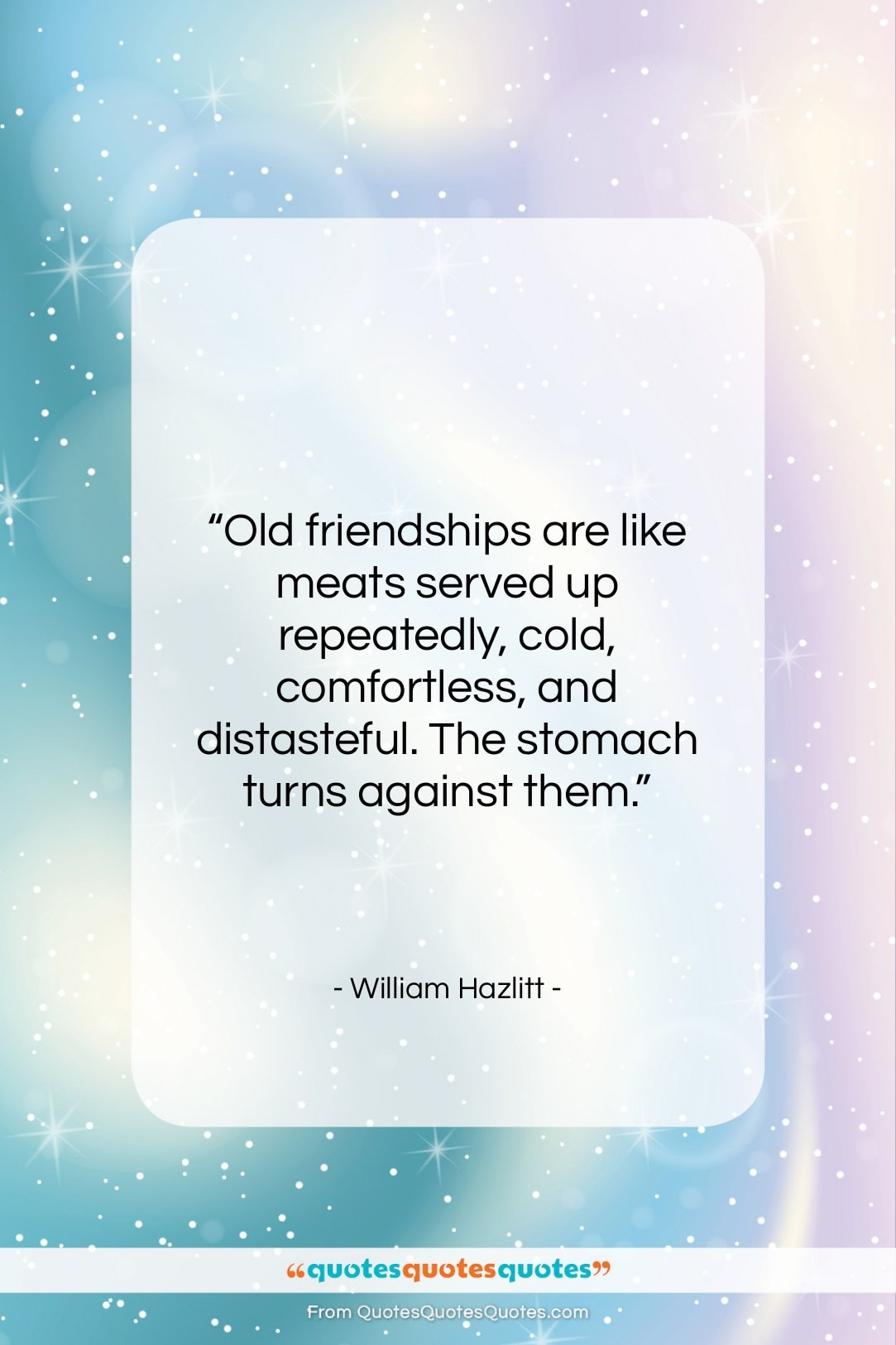 """William Hazlitt quote: """"Old friendships are like meats served up…""""- at QuotesQuotesQuotes.com"""