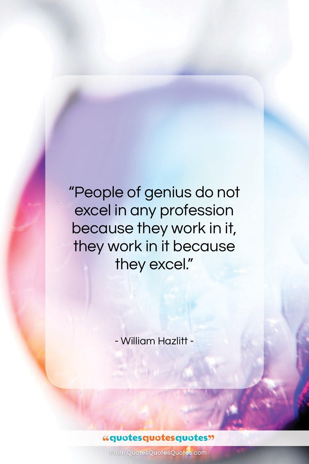 """William Hazlitt quote: """"People of genius do not excel in…""""- at QuotesQuotesQuotes.com"""