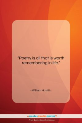 """William Hazlitt quote: """"Poetry is all that is worth remembering…""""- at QuotesQuotesQuotes.com"""