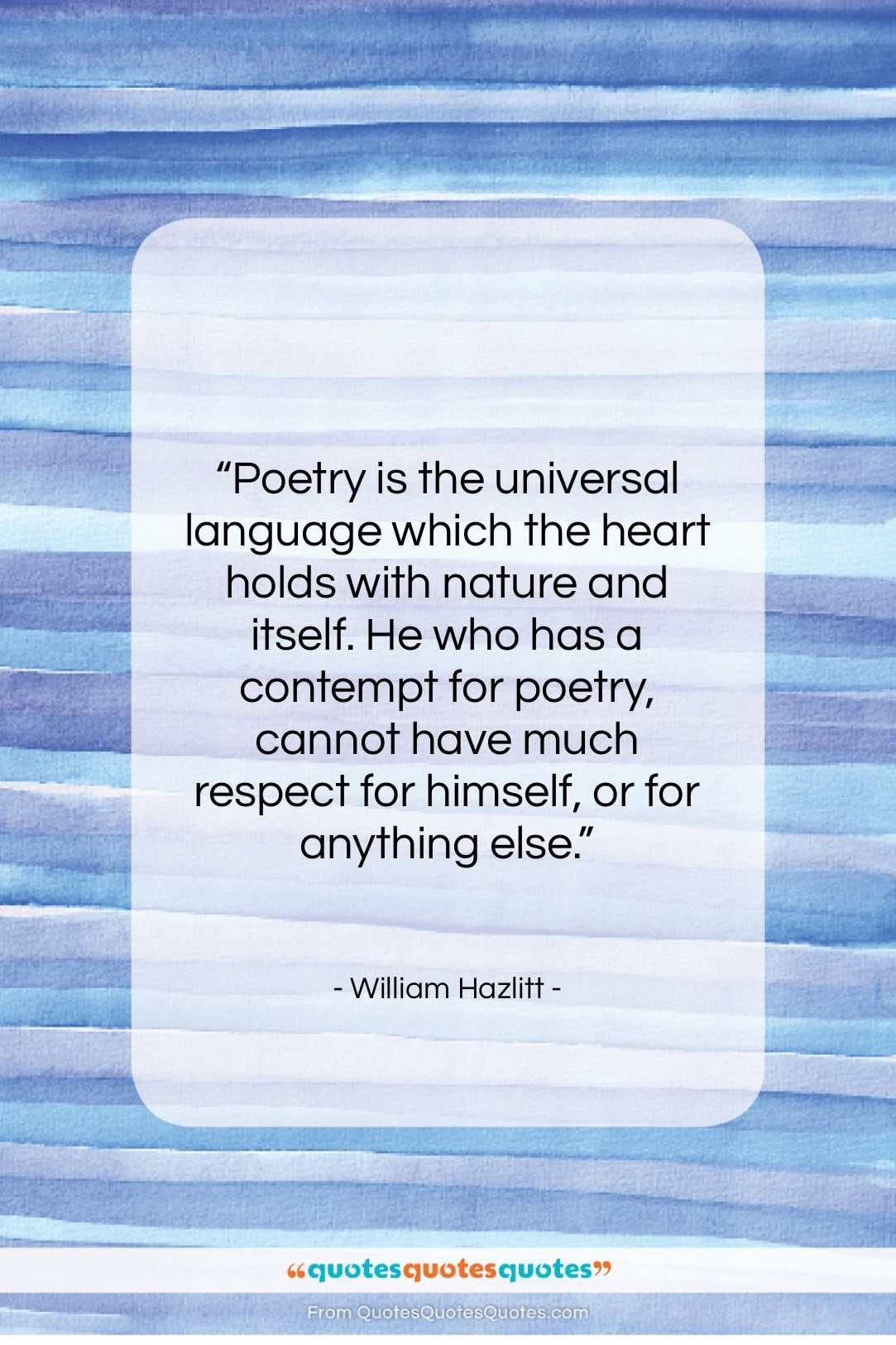 """William Hazlitt quote: """"Poetry is the universal language which the…""""- at QuotesQuotesQuotes.com"""