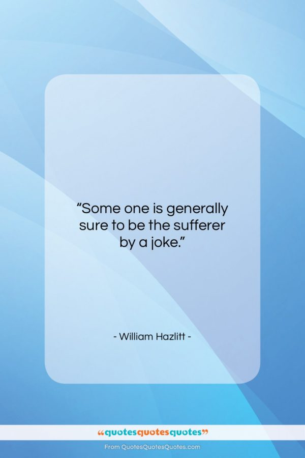 "William Hazlitt quote: ""Some one is generally sure to be…""- at QuotesQuotesQuotes.com"