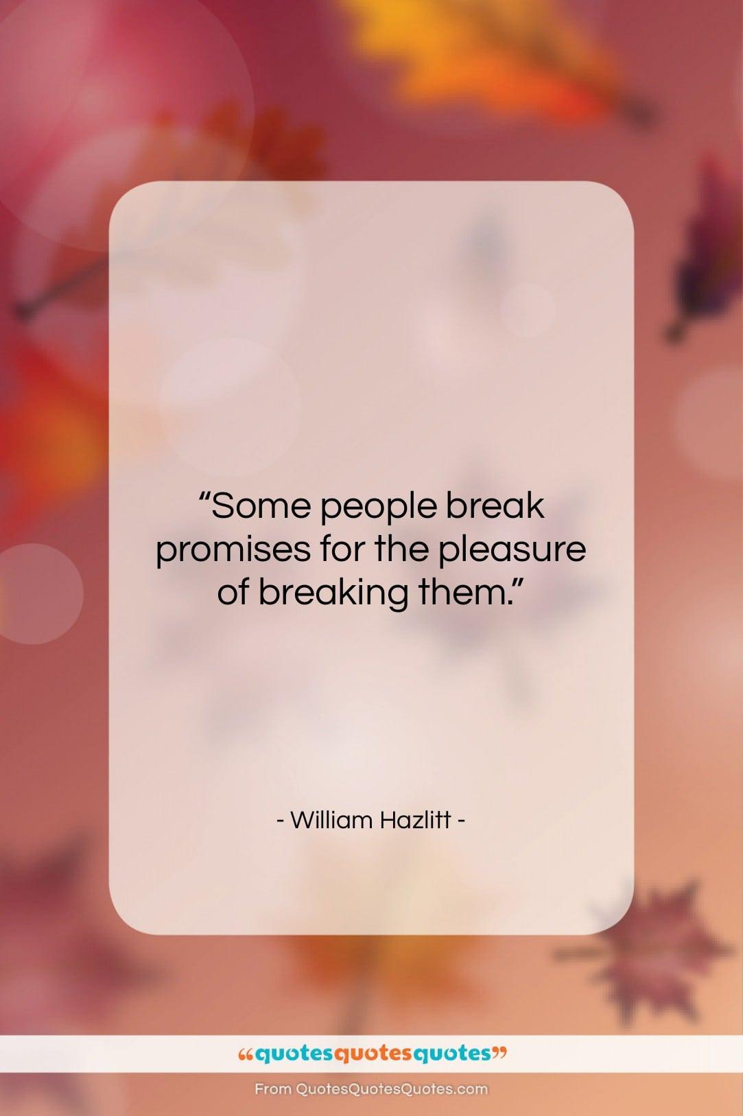 """William Hazlitt quote: """"Some people break promises for the pleasure…""""- at QuotesQuotesQuotes.com"""