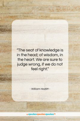 "William Hazlitt quote: ""The seat of knowledge is in the…""- at QuotesQuotesQuotes.com"