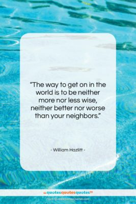 """William Hazlitt quote: """"The way to get on in the…""""- at QuotesQuotesQuotes.com"""