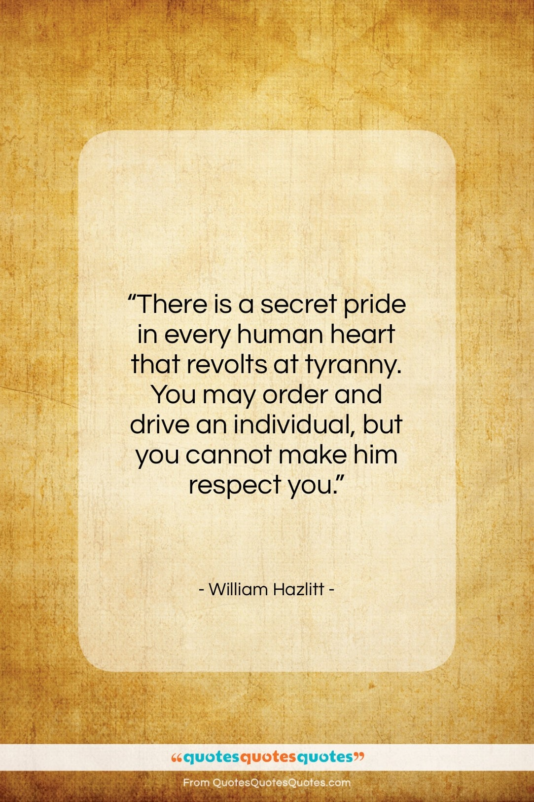 """William Hazlitt quote: """"There is a secret pride in every…""""- at QuotesQuotesQuotes.com"""