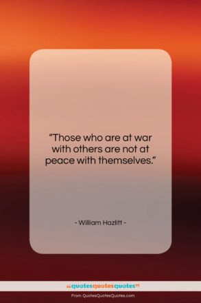 """William Hazlitt quote: """"Those who are at war with others…""""- at QuotesQuotesQuotes.com"""