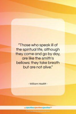 """William Hazlitt quote: """"Those who speak ill of the spiritual…""""- at QuotesQuotesQuotes.com"""