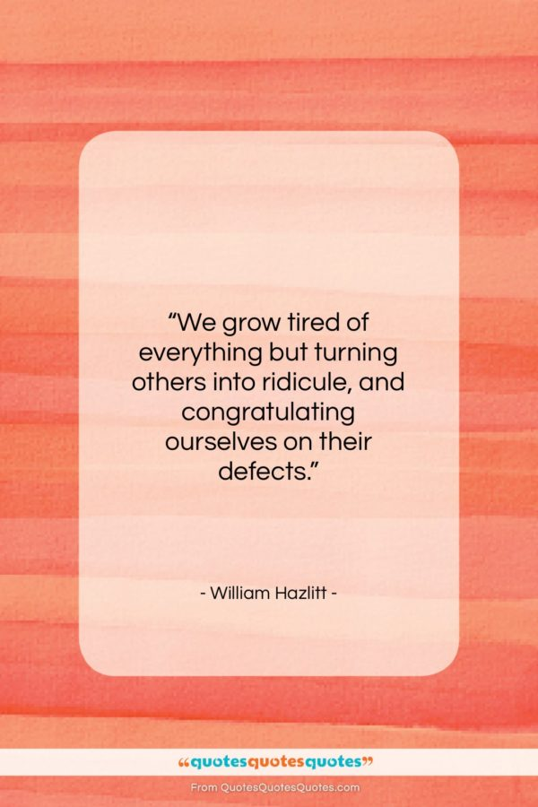 """William Hazlitt quote: """"We grow tired of everything but turning…""""- at QuotesQuotesQuotes.com"""
