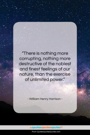 """William Henry Harrison quote: """"There is nothing more corrupting, nothing more…""""- at QuotesQuotesQuotes.com"""