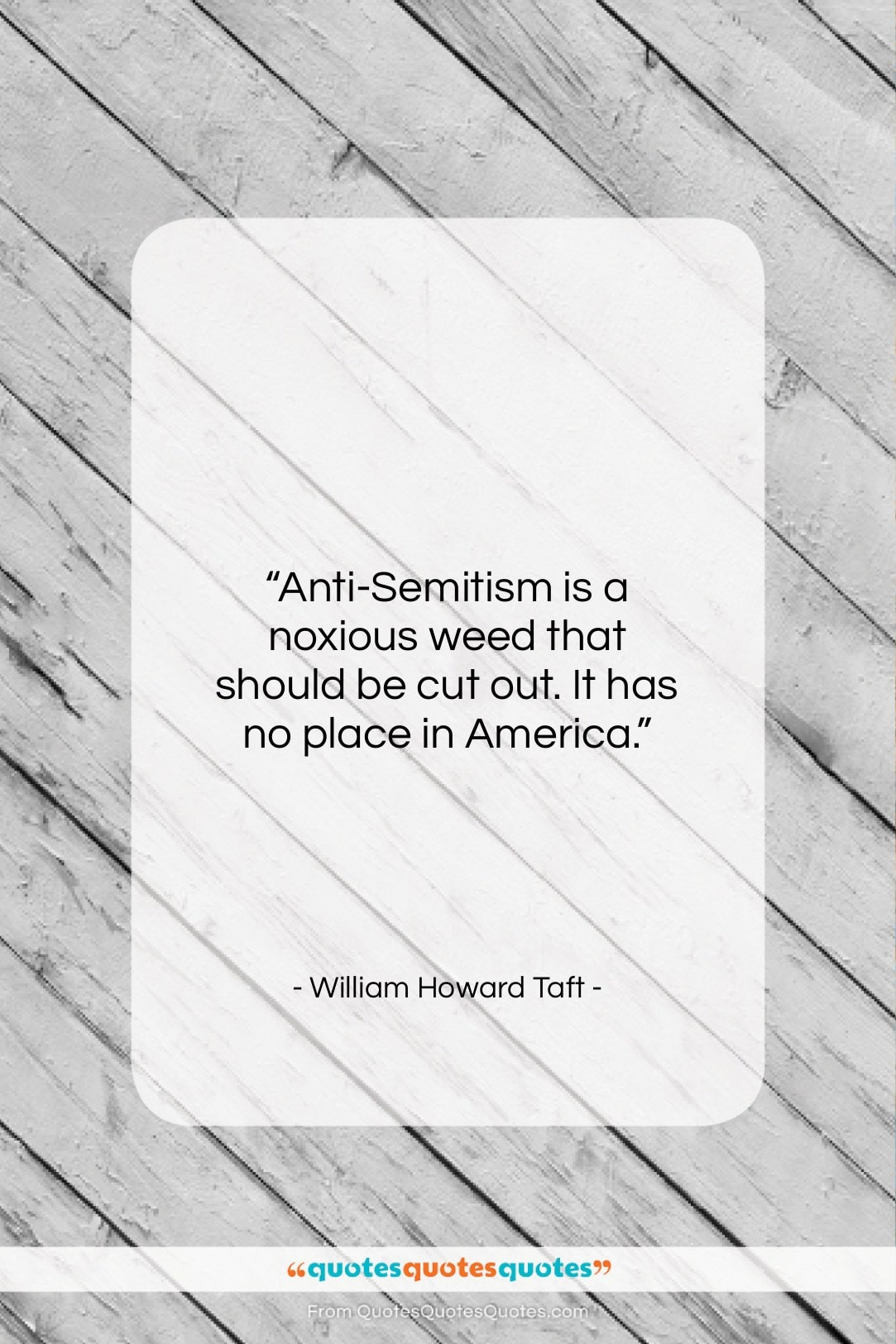 """William Howard Taft quote: """"Anti-Semitism is a noxious weed that should…""""- at QuotesQuotesQuotes.com"""