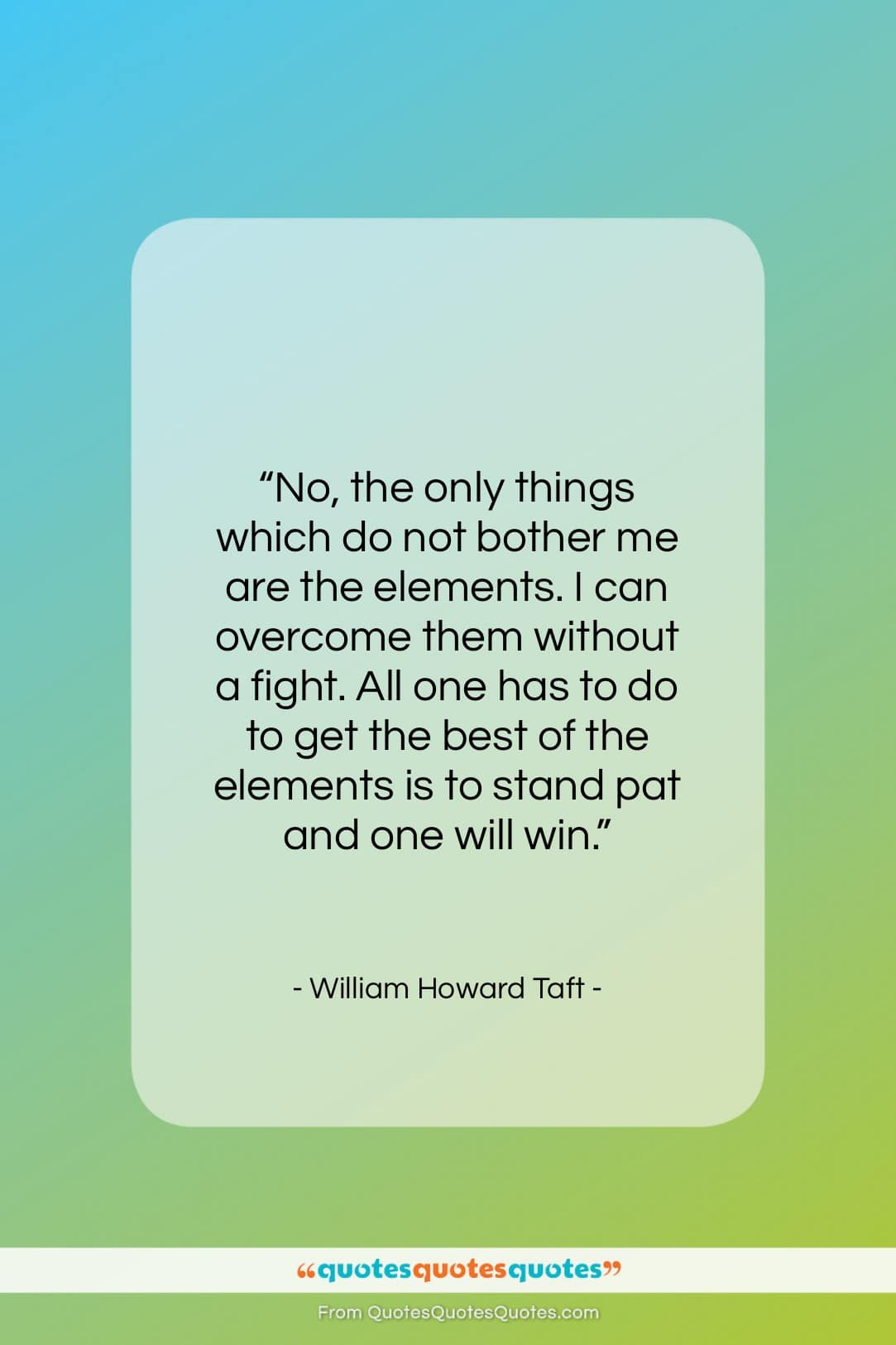 """William Howard Taft quote: """"No, the only things which do not…""""- at QuotesQuotesQuotes.com"""