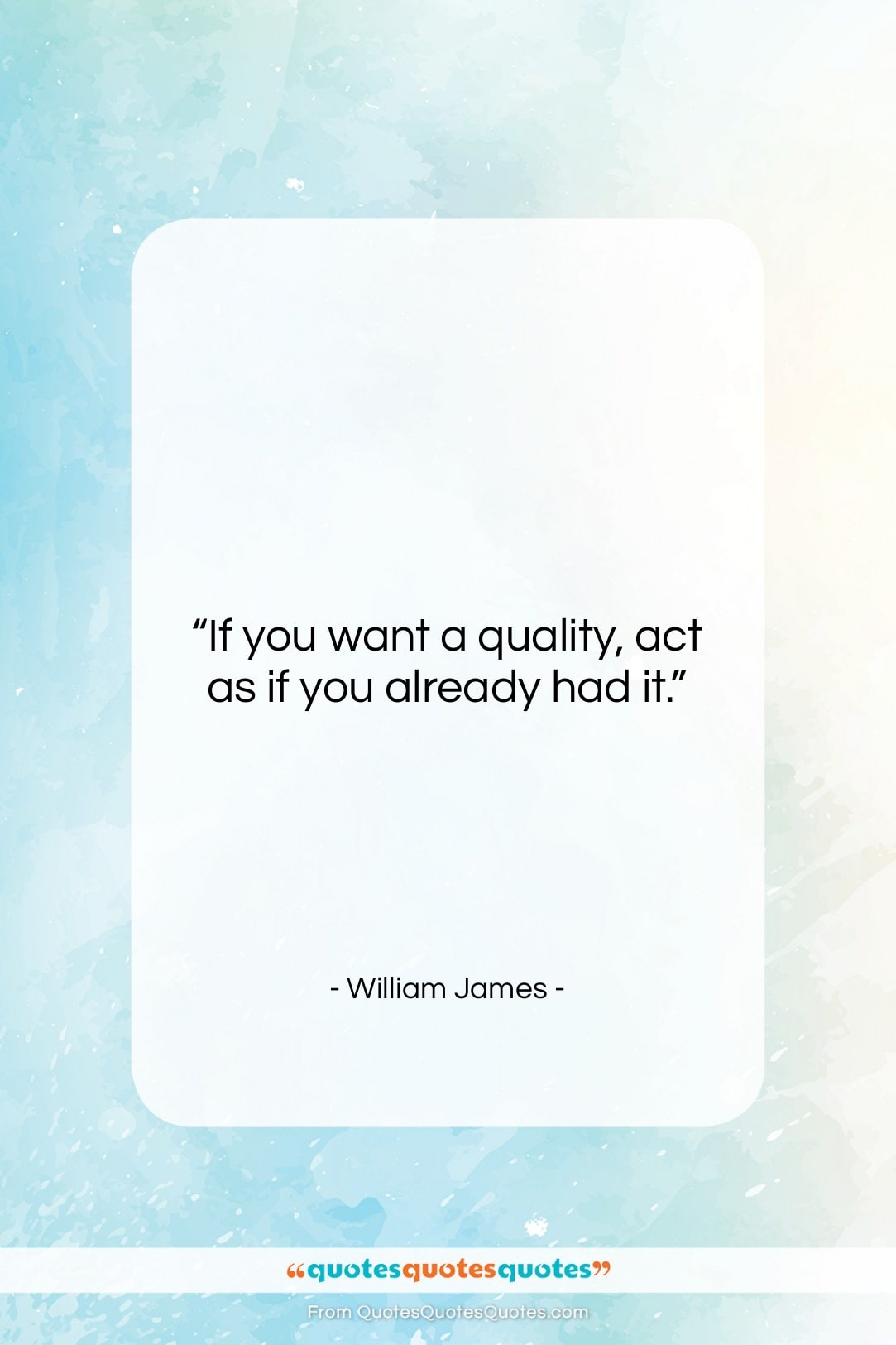 """William James quote: """"If you want a quality, act as…""""- at QuotesQuotesQuotes.com"""