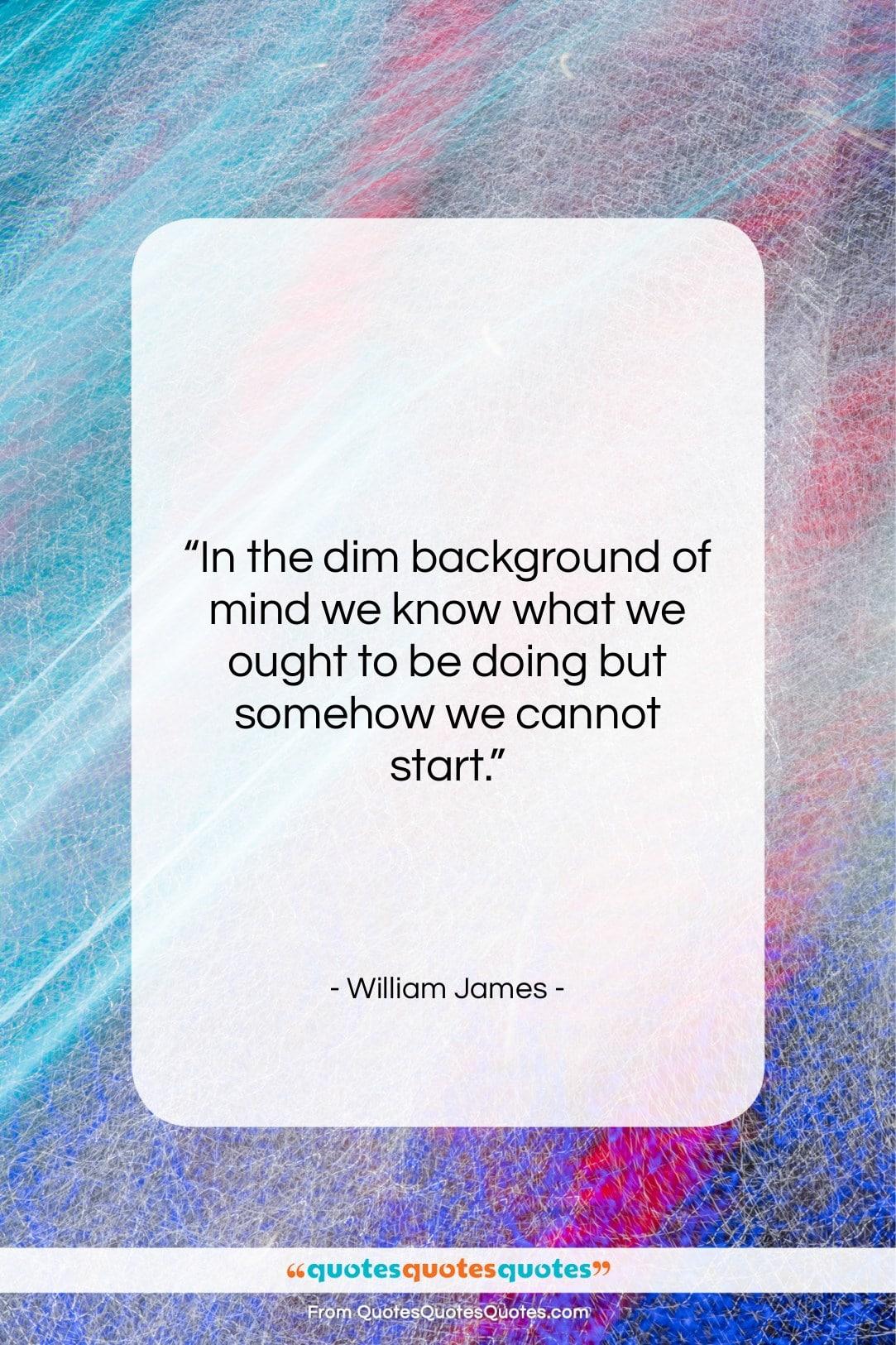 "William James quote: ""In the dim background of mind we…""- at QuotesQuotesQuotes.com"