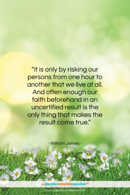 """William James quote: """"It is only by risking our persons…""""- at QuotesQuotesQuotes.com"""