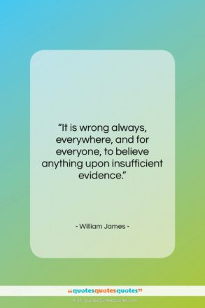 """William James quote: """"It is wrong always, everywhere, and for…""""- at QuotesQuotesQuotes.com"""