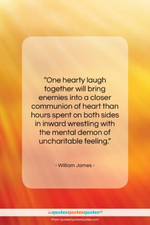 """William James quote: """"One hearty laugh together will bring enemies…""""- at QuotesQuotesQuotes.com"""