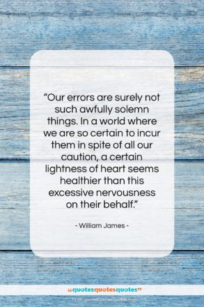 """William James quote: """"Our errors are surely not such awfully…""""- at QuotesQuotesQuotes.com"""