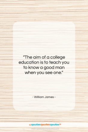 """William James quote: """"The aim of a college education is…""""- at QuotesQuotesQuotes.com"""