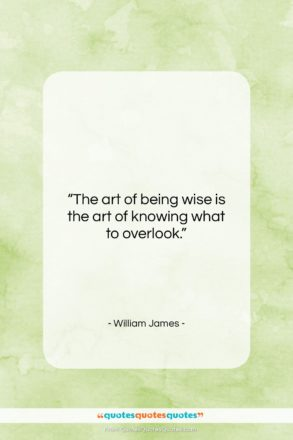 """William James quote: """"The art of being wise is the…""""- at QuotesQuotesQuotes.com"""