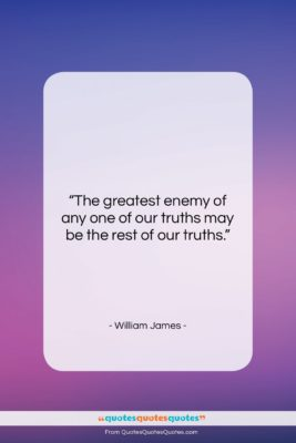 """William James quote: """"The greatest enemy of any one of…""""- at QuotesQuotesQuotes.com"""