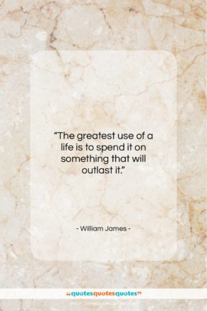 """William James quote: """"The greatest use of a life is…""""- at QuotesQuotesQuotes.com"""
