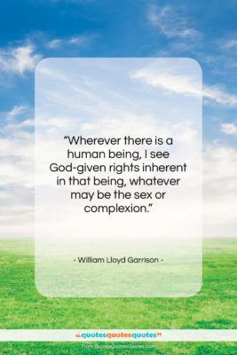 """William Lloyd Garrison quote: """"Wherever there is a human being, I…""""- at QuotesQuotesQuotes.com"""