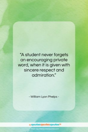 """William Lyon Phelps quote: """"A student never forgets an encouraging private…""""- at QuotesQuotesQuotes.com"""