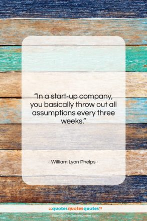 """William Lyon Phelps quote: """"In a start-up company, you basically throw…""""- at QuotesQuotesQuotes.com"""