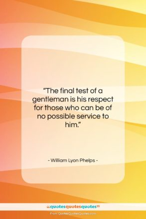 """William Lyon Phelps quote: """"The final test of a gentleman is…""""- at QuotesQuotesQuotes.com"""