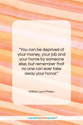 """William Lyon Phelps quote: """"You can be deprived of your money,…""""- at QuotesQuotesQuotes.com"""