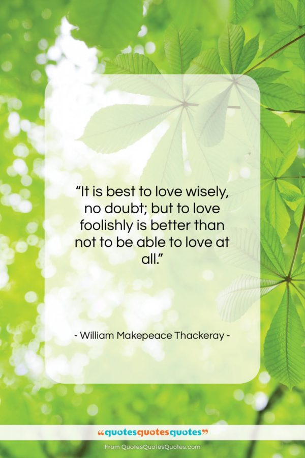 """William Makepeace Thackeray quote: """"It is best to love wisely, no…""""- at QuotesQuotesQuotes.com"""