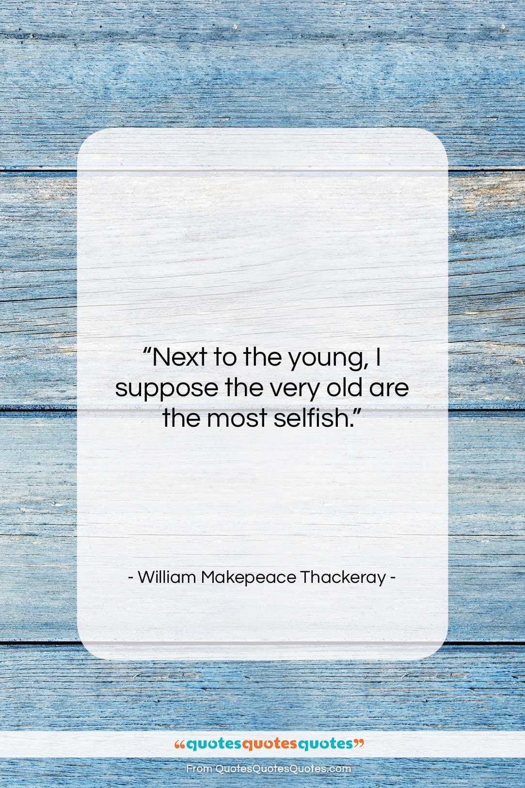 """William Makepeace Thackeray quote: """"Next to the young, I suppose the…""""- at QuotesQuotesQuotes.com"""