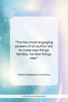 """William Makepeace Thackeray quote: """"The two most engaging powers of an…""""- at QuotesQuotesQuotes.com"""