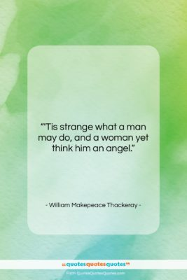 """William Makepeace Thackeray quote: """"'Tis strange what a man may do,…""""- at QuotesQuotesQuotes.com"""