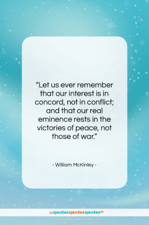 "William McKinley quote: ""Let us ever remember that our interest…""- at QuotesQuotesQuotes.com"
