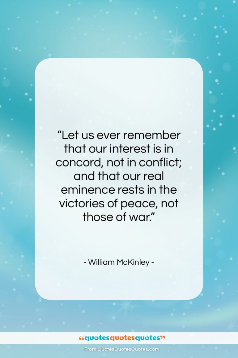 """William McKinley quote: """"Let us ever remember that our interest…""""- at QuotesQuotesQuotes.com"""