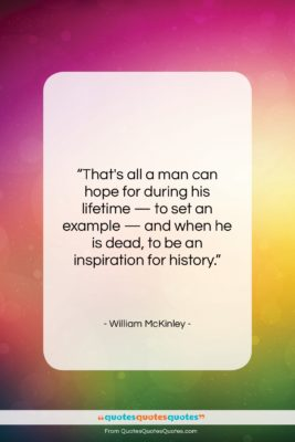 """William McKinley quote: """"That's all a man can hope for…""""- at QuotesQuotesQuotes.com"""