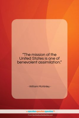 """William McKinley quote: """"The mission of the United States is…""""- at QuotesQuotesQuotes.com"""