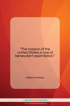 "William McKinley quote: ""The mission of the United States is…""- at QuotesQuotesQuotes.com"