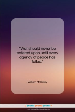 "William McKinley quote: ""War should never be entered upon until…""- at QuotesQuotesQuotes.com"