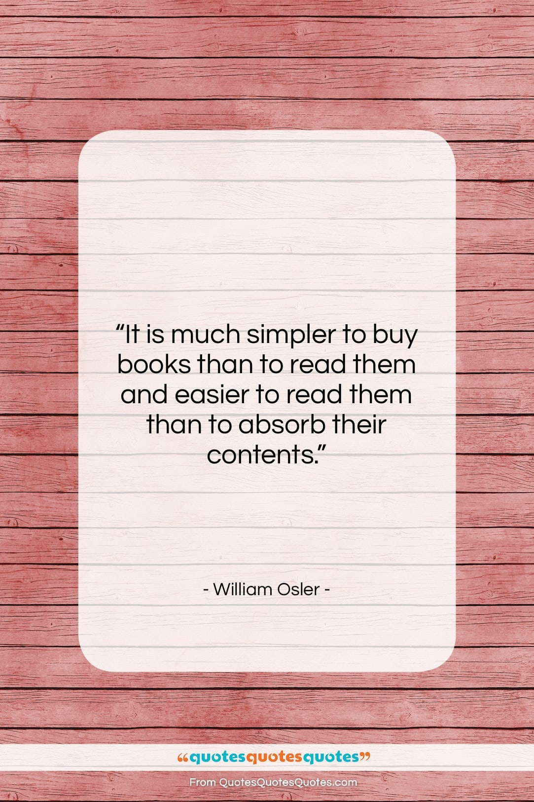 """William Osler quote: """"It is much simpler to buy books…""""- at QuotesQuotesQuotes.com"""