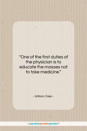 """William Osler quote: """"One of the first duties of the…""""- at QuotesQuotesQuotes.com"""
