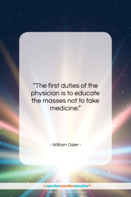"""William Osler quote: """"The first duties of the physician is…""""- at QuotesQuotesQuotes.com"""