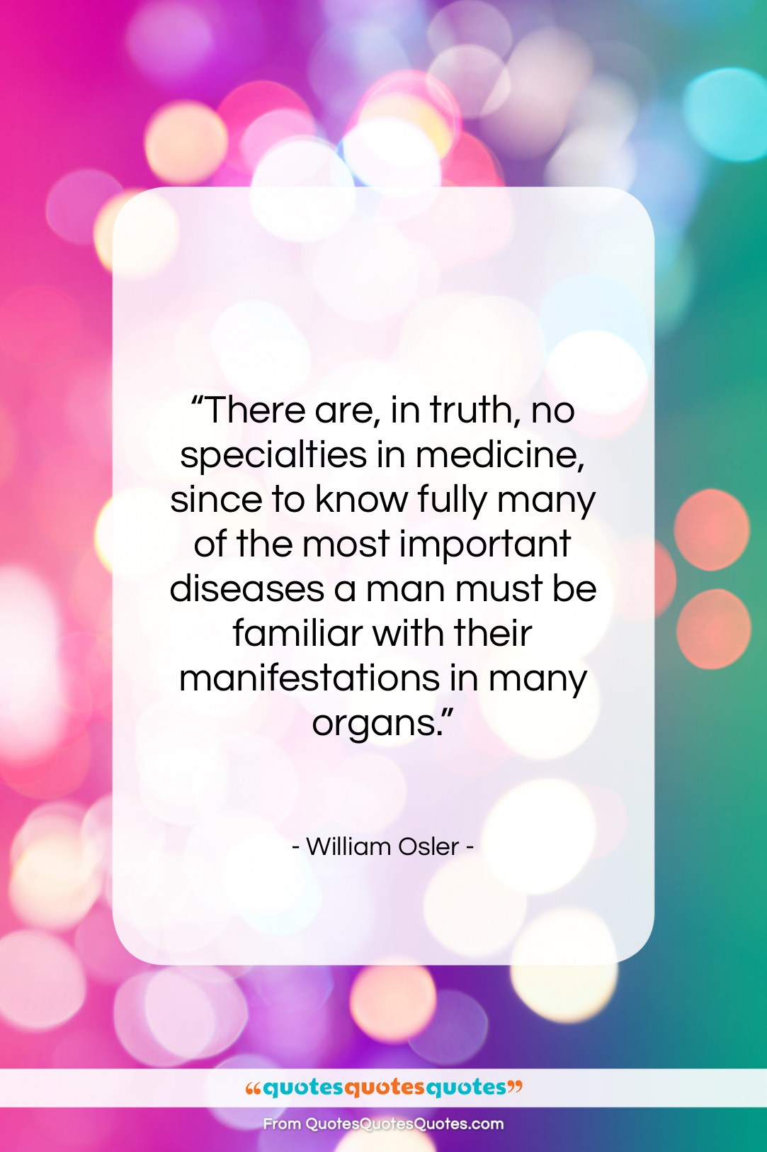 """William Osler quote: """"There are, in truth, no specialties in…""""- at QuotesQuotesQuotes.com"""
