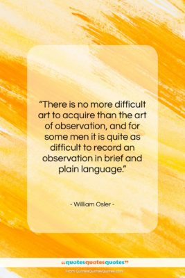 """William Osler quote: """"There is no more difficult art to…""""- at QuotesQuotesQuotes.com"""