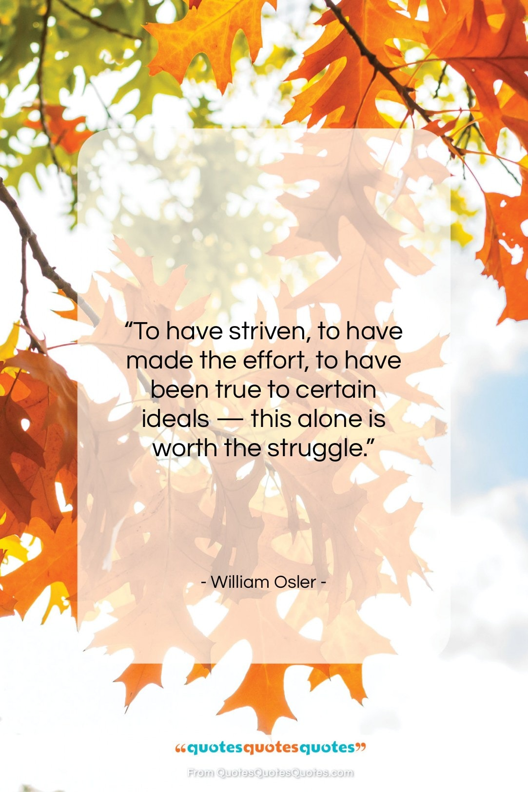 """William Osler quote: """"To have striven, to have made the…""""- at QuotesQuotesQuotes.com"""