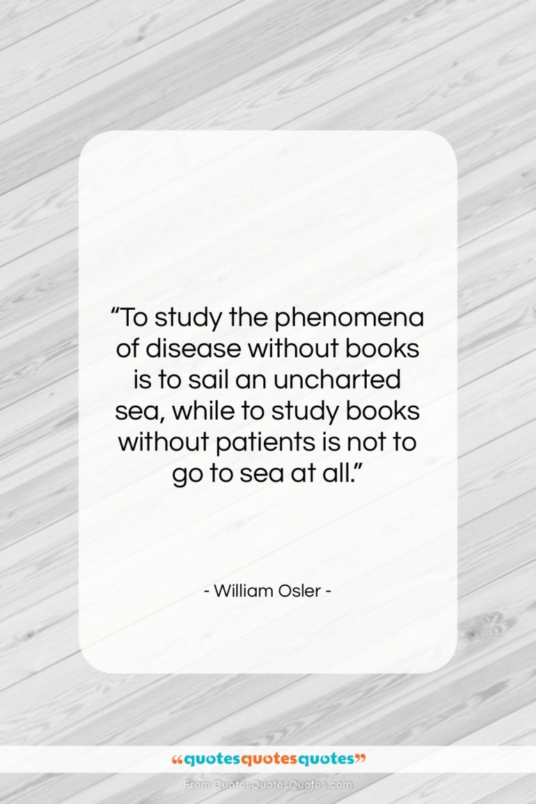 """William Osler quote: """"To study the phenomena of disease without…""""- at QuotesQuotesQuotes.com"""