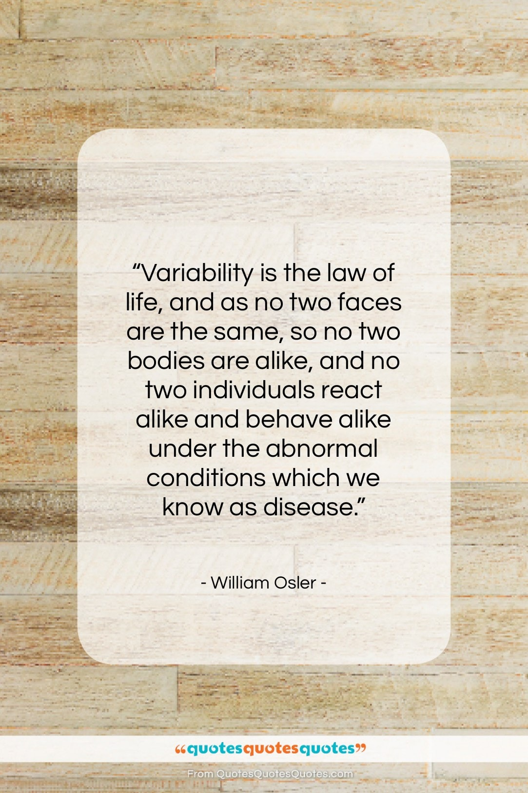 """William Osler quote: """"Variability is the law of life, and…""""- at QuotesQuotesQuotes.com"""